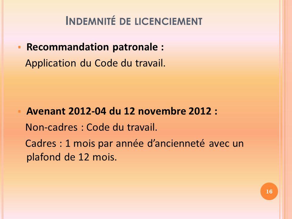 I NDEMNITÉ DE LICENCIEMENT Recommandation patronale : Application du Code du travail.