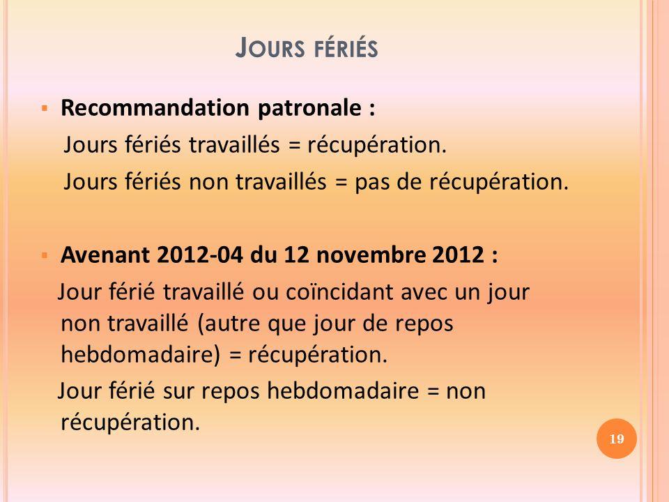 J OURS FÉRIÉS Recommandation patronale : Jours fériés travaillés = récupération.