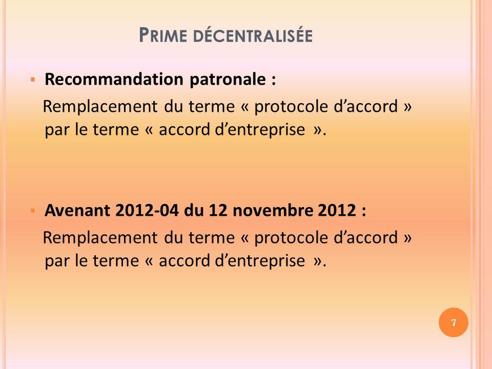 P RIME DÉCENTRALISÉE Recommandation patronale : Remplacement du terme « protocole daccord » par le terme « accord dentreprise ».