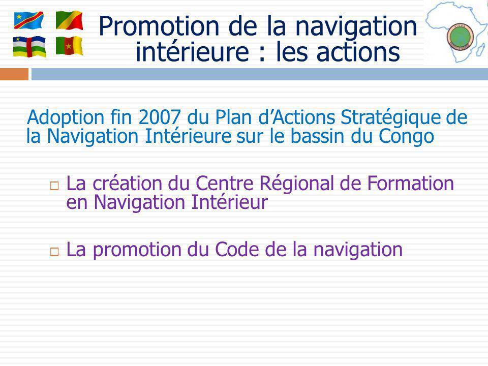 Adoption fin 2007 du Plan dActions Stratégique de la Navigation Intérieure sur le bassin du Congo La création du Centre Régional de Formation en Navig