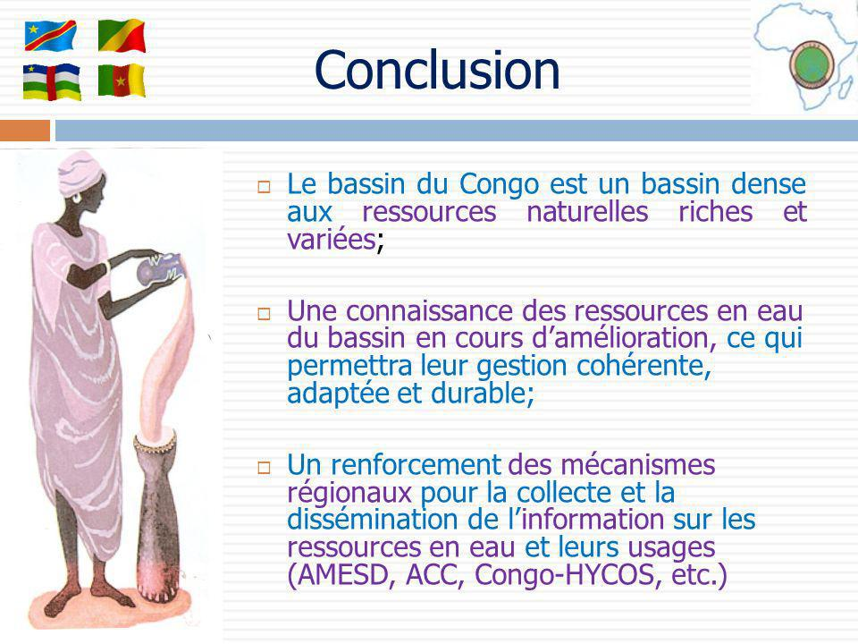 Conclusion Le bassin du Congo est un bassin dense aux ressources naturelles riches et variées; Une connaissance des ressources en eau du bassin en cou