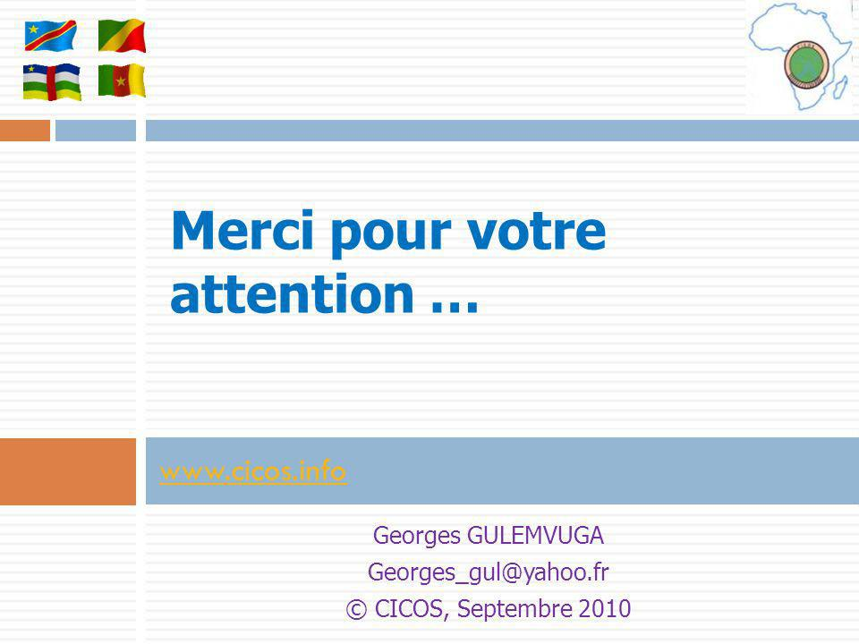 Georges GULEMVUGA Georges_gul@yahoo.fr © CICOS, Septembre 2010 www.cicos.info Merci pour votre attention …