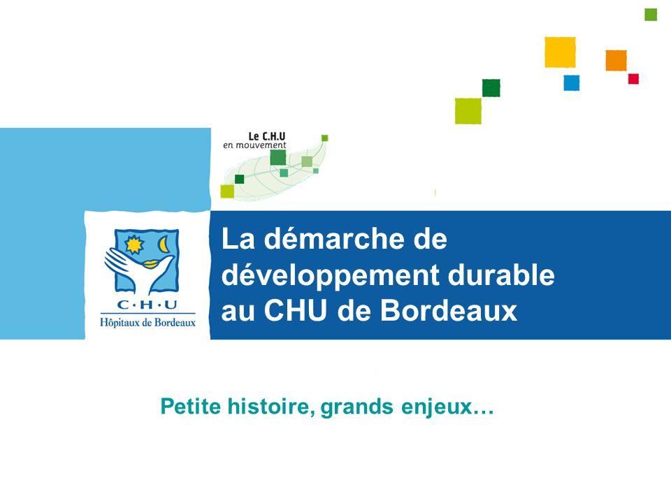 La démarche de développement durable au CHU de Bordeaux Petite histoire, grands enjeux…