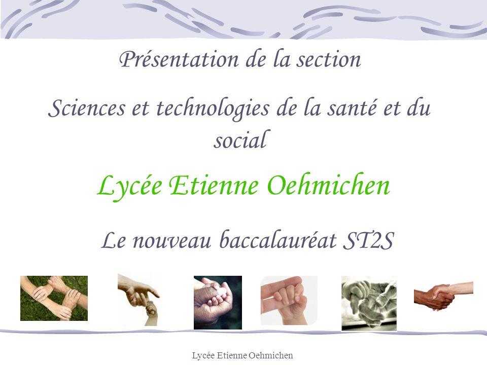 Lycée Etienne Oehmichen Présentation de la section Sciences et technologies de la santé et du social Le nouveau baccalauréat ST2S Lycée Etienne Oehmichen