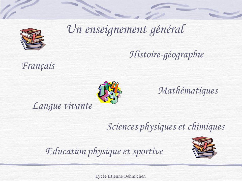 Lycée Etienne Oehmichen Un enseignement général Français Histoire-géographie Mathématiques Sciences physiques et chimiques Langue vivante Education physique et sportive