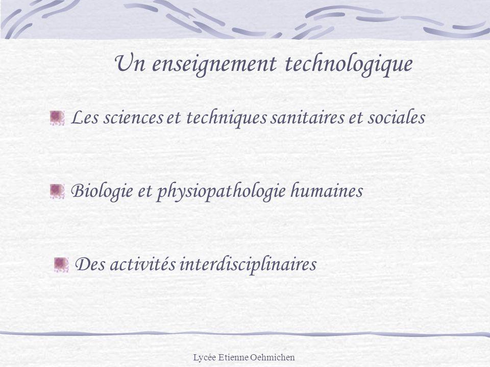 Lycée Etienne Oehmichen Un enseignement technologique Les sciences et techniques sanitaires et sociales Biologie et physiopathologie humaines Des activités interdisciplinaires
