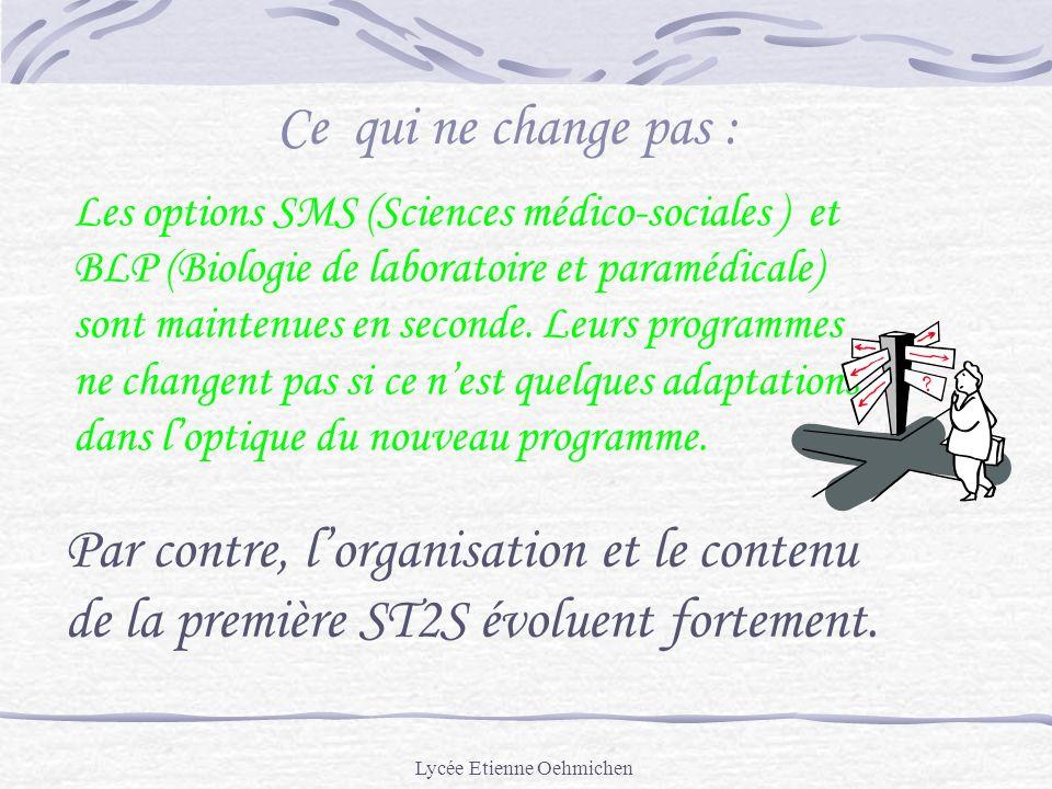 Lycée Etienne Oehmichen Ce qui ne change pas : Les options SMS (Sciences médico-sociales ) et BLP (Biologie de laboratoire et paramédicale) sont maintenues en seconde.