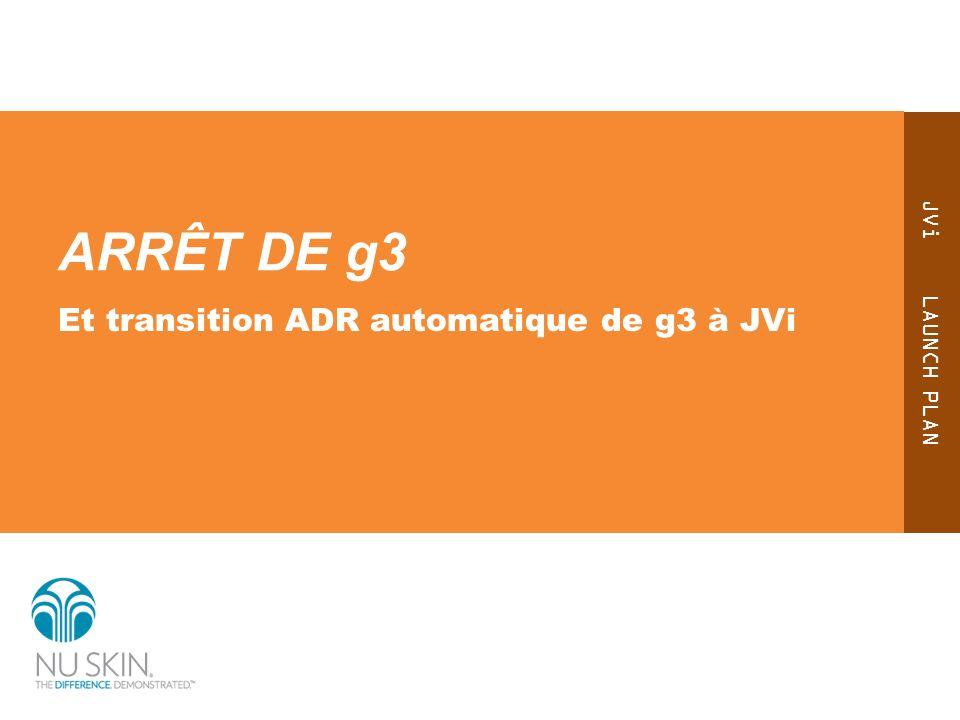JVi LAUNCH PLAN ARRÊT DE g3 Et transition ADR automatique de g3 à JVi