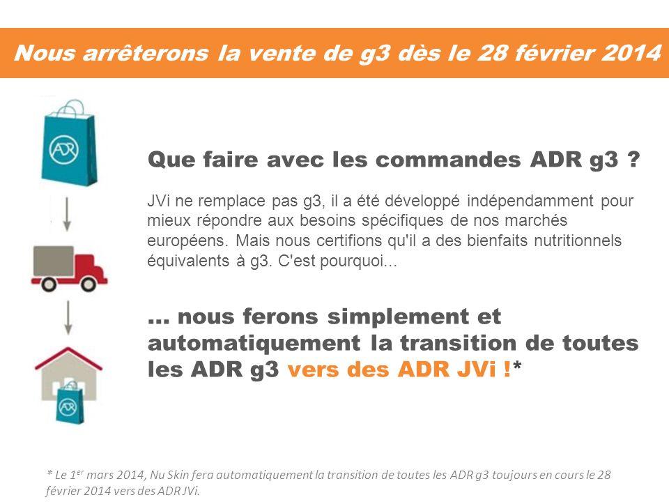 Nous arrêterons la vente de g3 dès le 28 février 2014 Que faire avec les commandes ADR g3 ? JVi ne remplace pas g3, il a été développé indépendamment