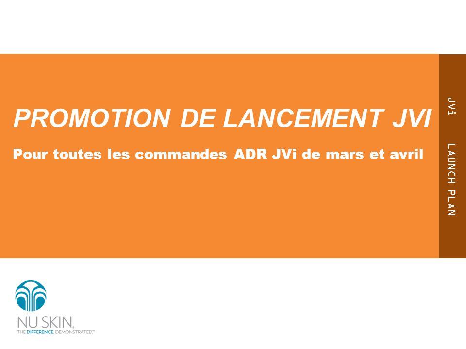 JVi LAUNCH PLAN PROMOTION DE LANCEMENT JVI Pour toutes les commandes ADR JVi de mars et avril