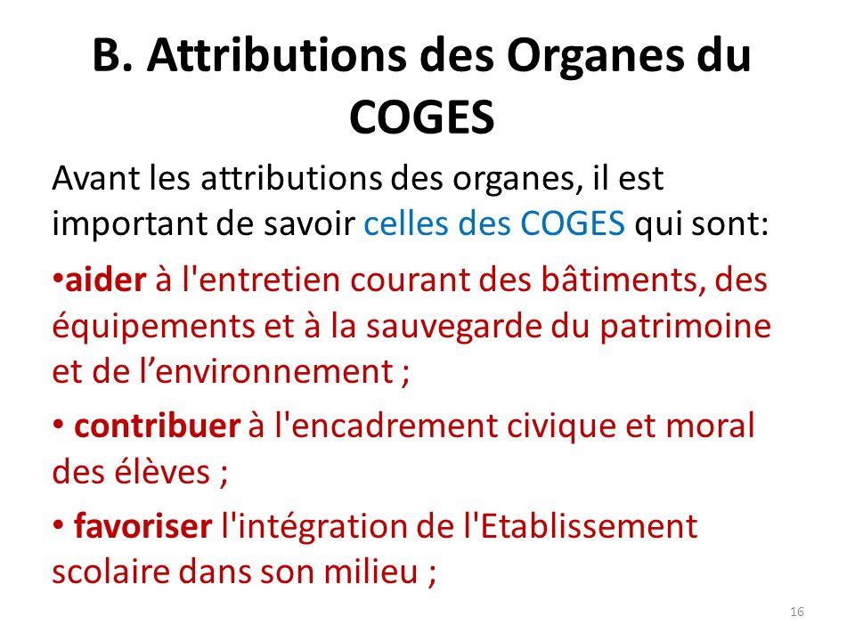 B. Attributions des Organes du COGES Avant les attributions des organes, il est important de savoir celles des COGES qui sont: aider à l'entretien cou