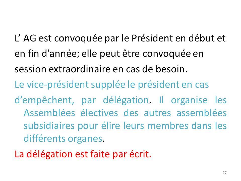 L AG est convoquée par le Président en début et en fin dannée; elle peut être convoquée en session extraordinaire en cas de besoin. Le vice-président