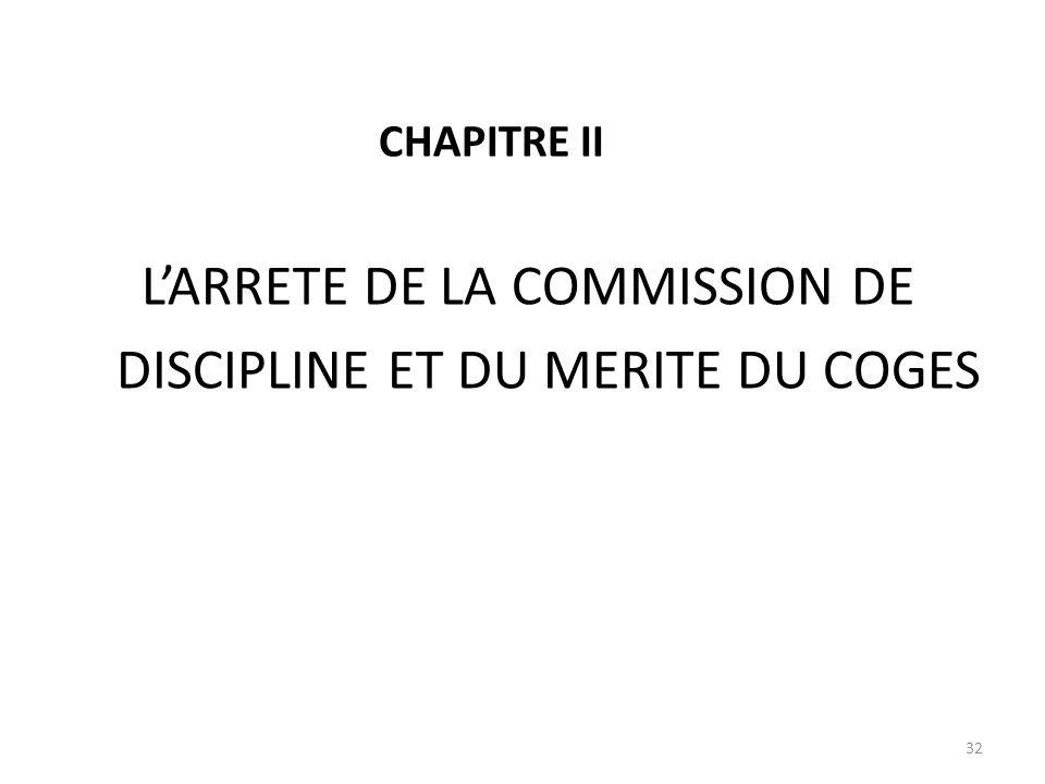 CHAPITRE II LARRETE DE LA COMMISSION DE DISCIPLINE ET DU MERITE DU COGES 32