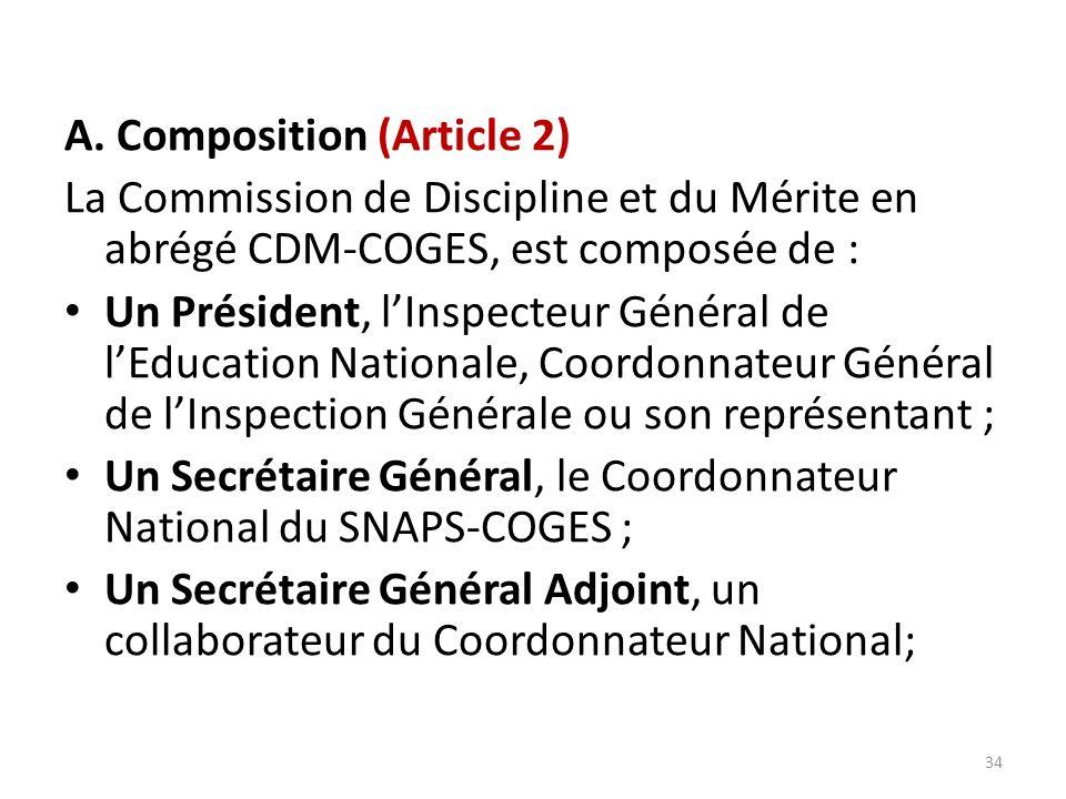 A. Composition (Article 2) La Commission de Discipline et du Mérite en abrégé CDM-COGES, est composée de : Un Président, lInspecteur Général de lEduca
