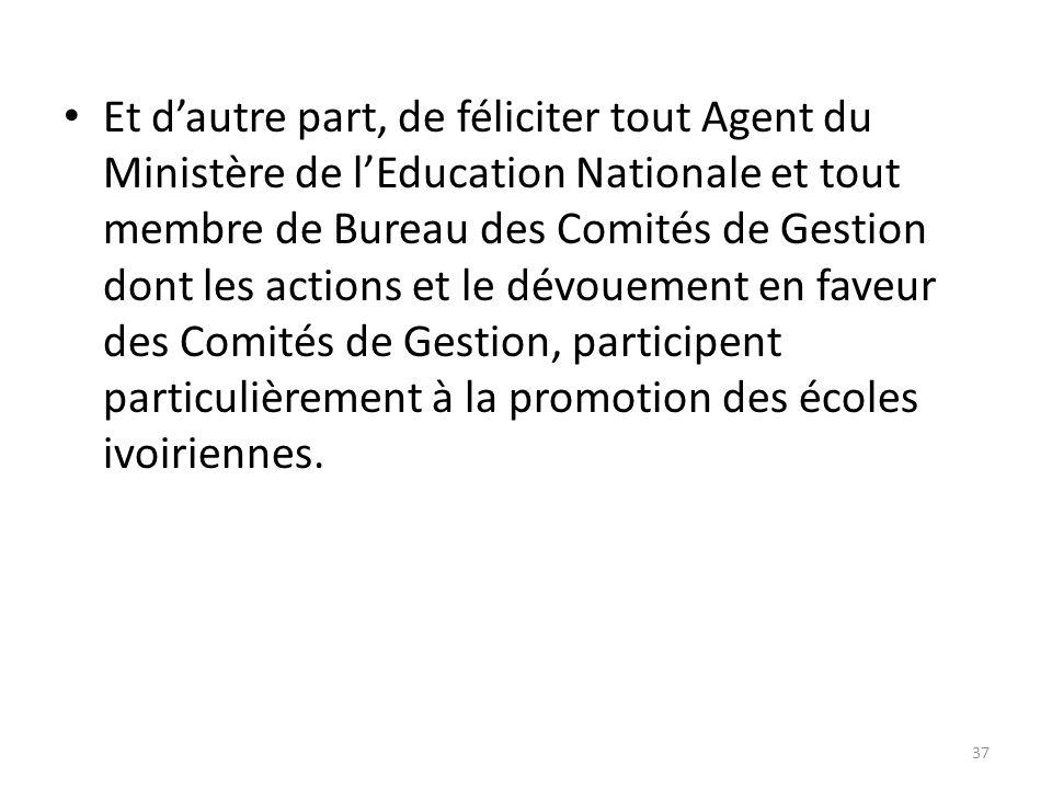 Et dautre part, de féliciter tout Agent du Ministère de lEducation Nationale et tout membre de Bureau des Comités de Gestion dont les actions et le dé
