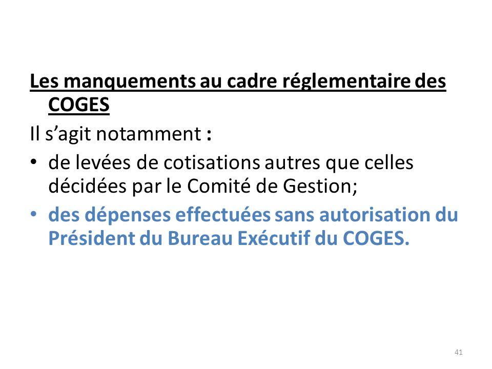 Les manquements au cadre réglementaire des COGES Il sagit notamment : de levées de cotisations autres que celles décidées par le Comité de Gestion; de