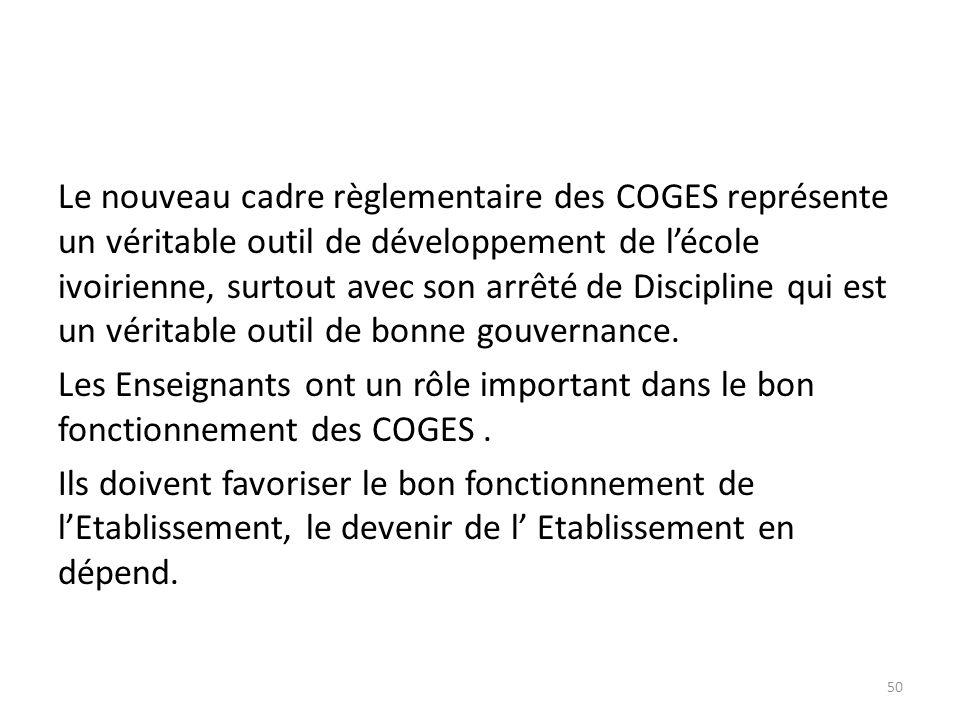 Le nouveau cadre règlementaire des COGES représente un véritable outil de développement de lécole ivoirienne, surtout avec son arrêté de Discipline qu
