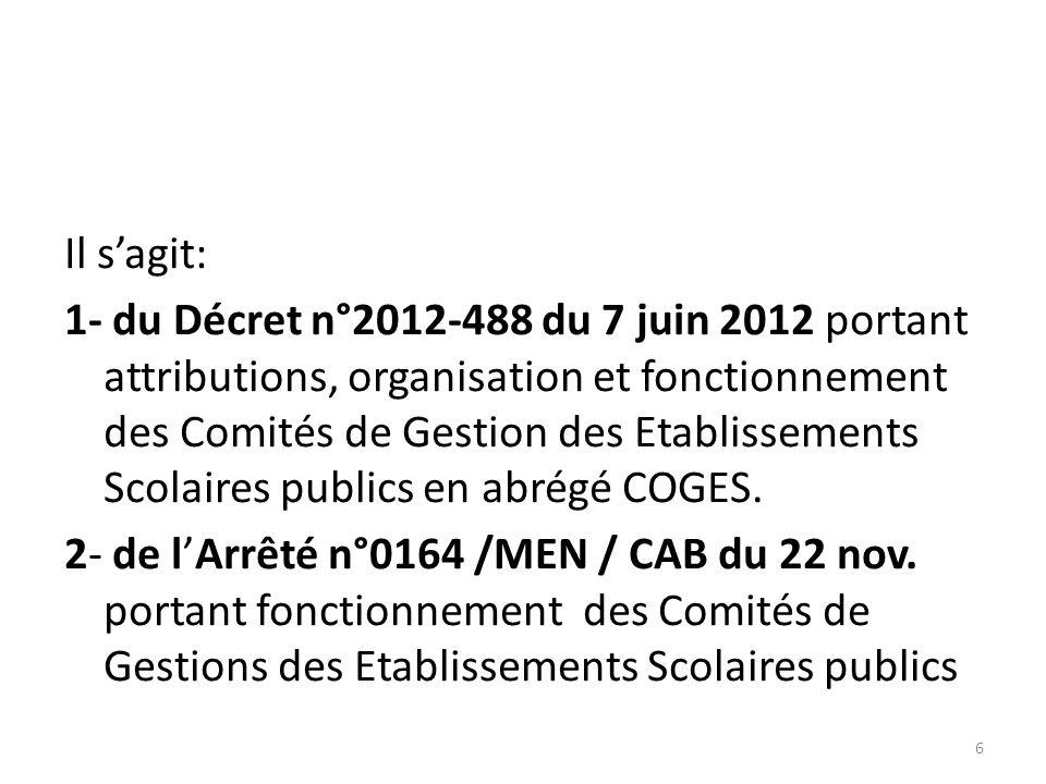 Il sagit: 1- du Décret n°2012-488 du 7 juin 2012 portant attributions, organisation et fonctionnement des Comités de Gestion des Etablissements Scolai