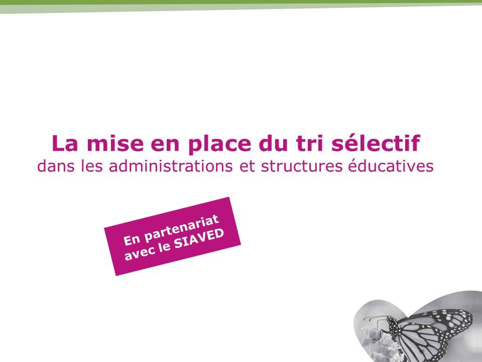 La mise en place du tri sélectif dans les administrations et structures éducatives En partenariat avec le SIAVED