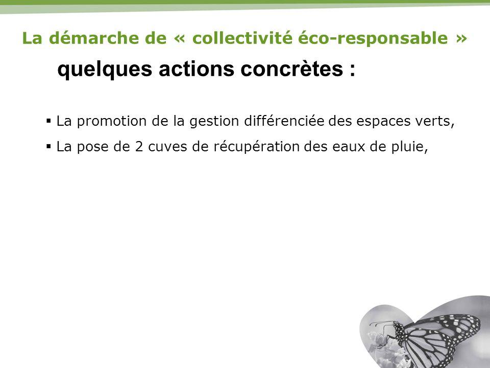 quelques actions concrètes : La promotion de la gestion différenciée des espaces verts, La pose de 2 cuves de récupération des eaux de pluie, La démar