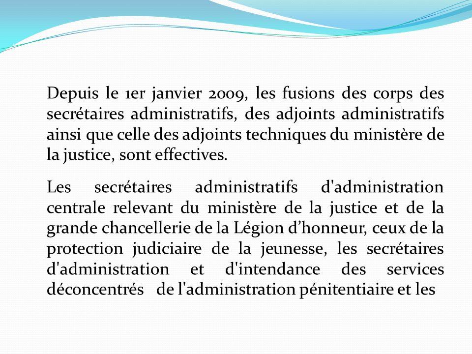 Depuis le 1er janvier 2009, les fusions des corps des secrétaires administratifs, des adjoints administratifs ainsi que celle des adjoints techniques du ministère de la justice, sont effectives.