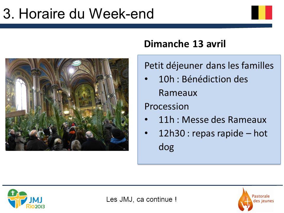3. Horaire du Week-end Petit déjeuner dans les familles 10h : Bénédiction des Rameaux Procession 11h : Messe des Rameaux 12h30 : repas rapide – hot do