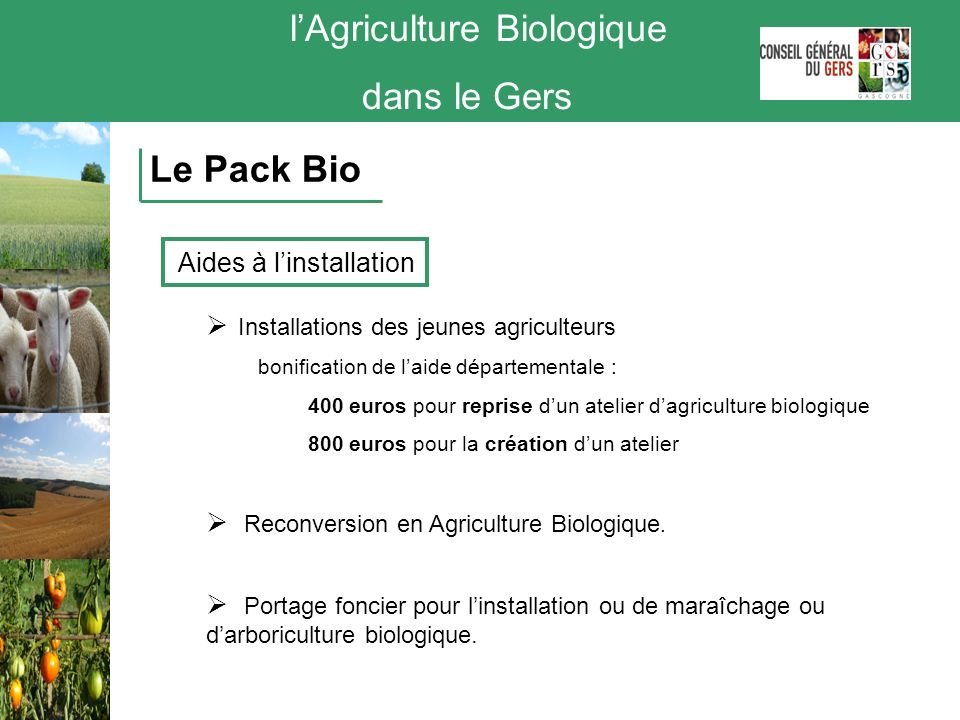 lAgriculture Biologique dans le Gers Le Pack Bio Aides à linstallation Installations des jeunes agriculteurs bonification de laide départementale : 40