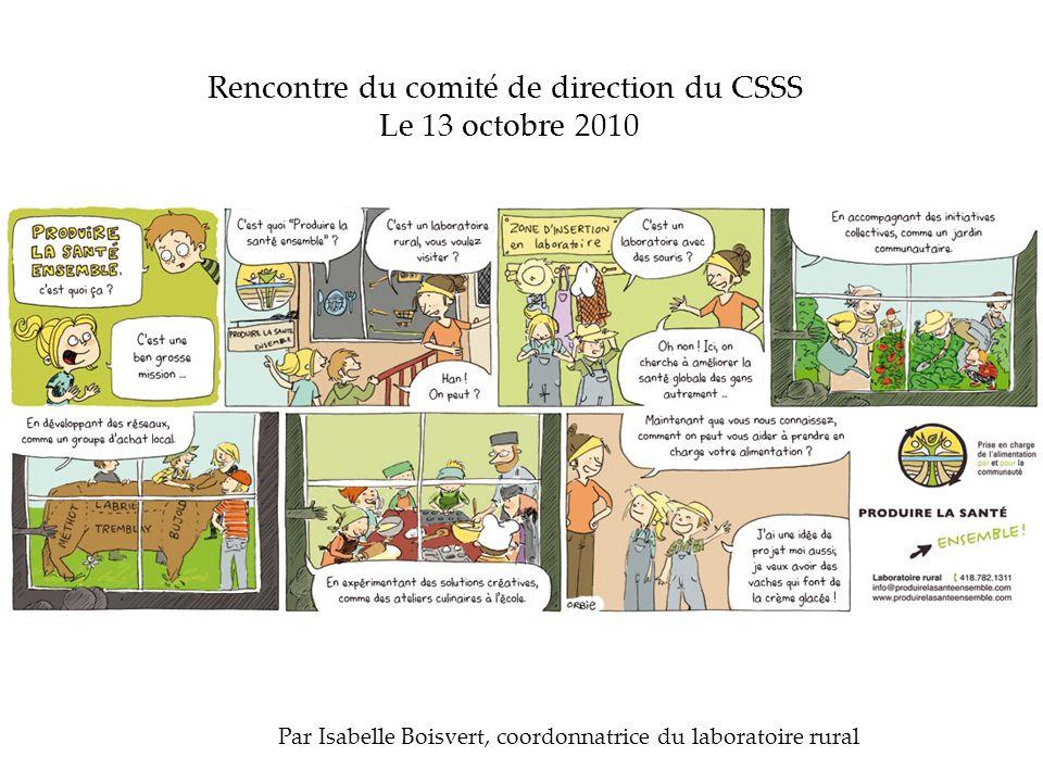 Rencontre du comité de direction du CSSS Le 13 octobre 2010 Par Isabelle Boisvert, coordonnatrice du laboratoire rural