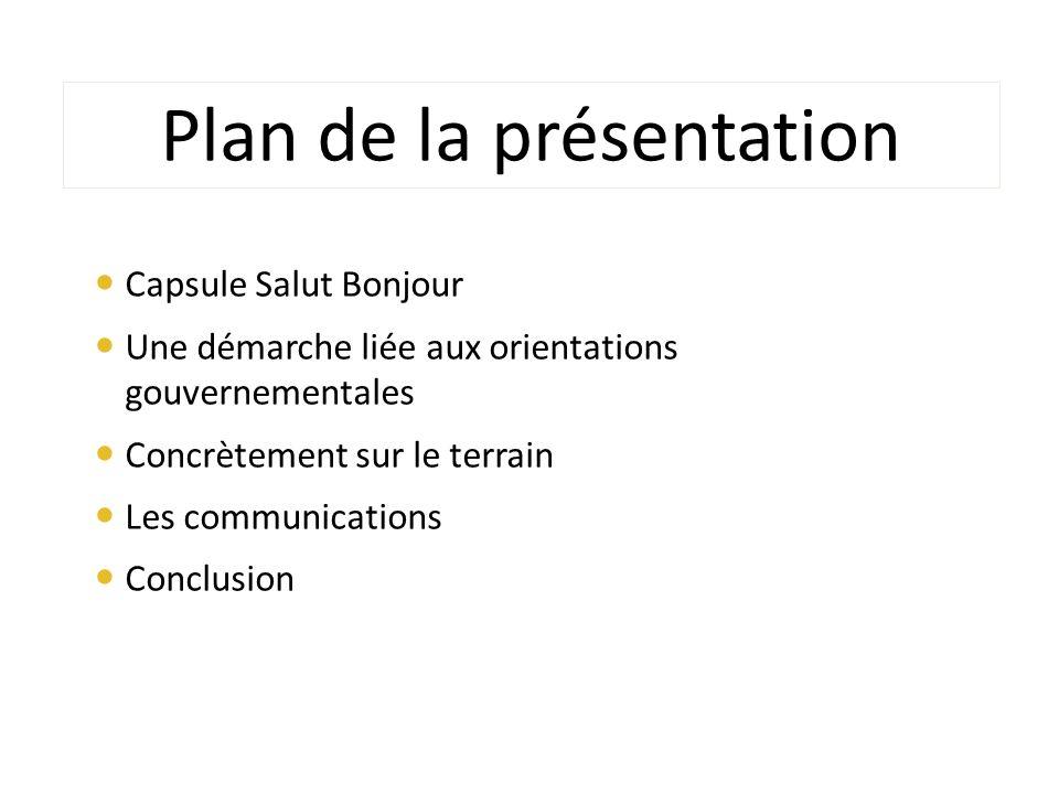 Capsule Salut Bonjour Une démarche liée aux orientations gouvernementales Concrètement sur le terrain Les communications Conclusion Plan de la présentation