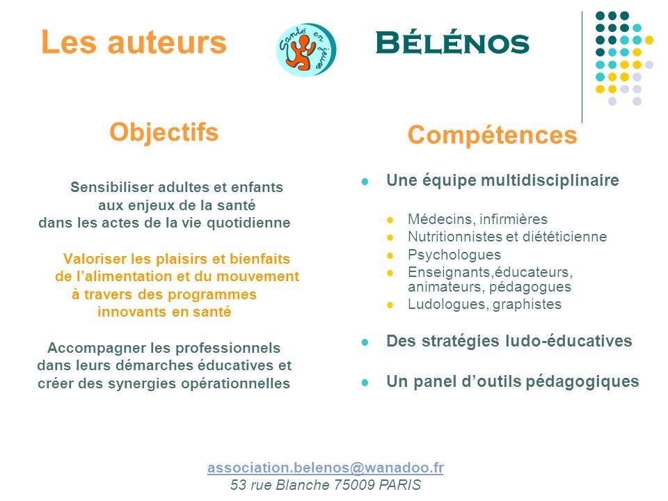 Les auteurs Bélénos Objectifs Sensibiliser adultes et enfants aux enjeux de la santé dans les actes de la vie quotidienne Valoriser les plaisirs et bi