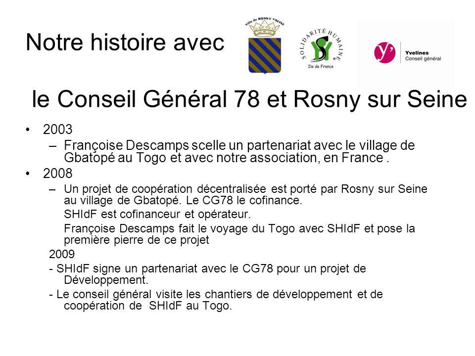 Notre histoire avec le Conseil Général 78 et Rosny sur Seine 2003 –Françoise Descamps scelle un partenariat avec le village de Gbatopé au Togo et avec notre association, en France.