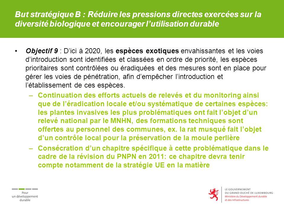 But stratégique B : Réduire les pressions directes exercées sur la diversité biologique et encourager lutilisation durable Objectif 9 : Dici à 2020, l