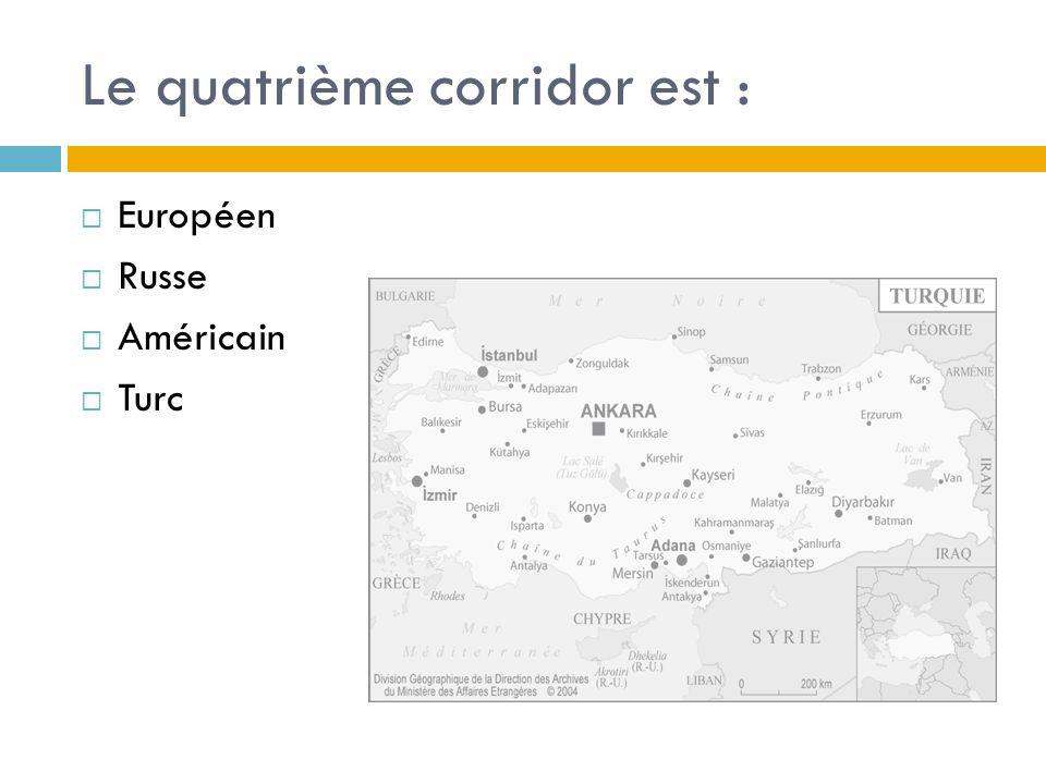 Le quatrième corridor est : Européen Russe Américain Turc