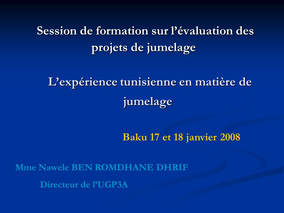 Lexpérience tunisienne en matière de jumelage Lexpérience tunisienne en matière de jumelage Session de formation sur lévaluation des projets de jumela