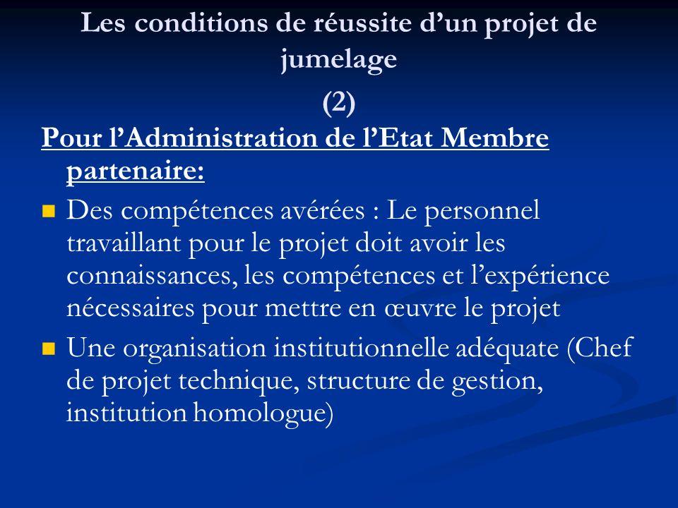Les conditions de réussite dun projet de jumelage (2) Pour lAdministration de lEtat Membre partenaire: Des compétences avérées : Le personnel travaill