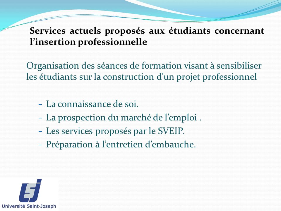 Services actuels proposés aux étudiants concernant linsertion professionnelle Organisation des séances de formation visant à sensibiliser les étudiant