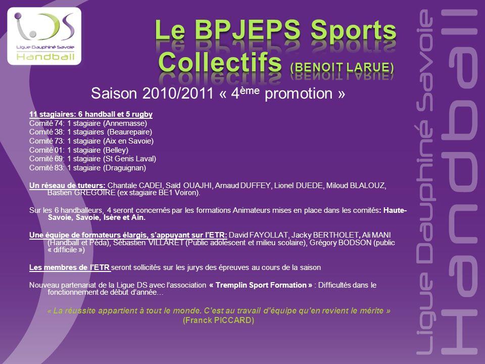 Saison 2010/2011 « 4 ème promotion » 11 stagiaires: 6 handball et 5 rugby Comité 74: 1 stagiaire (Annemasse) Comité 38: 1 stagiaires (Beaurepaire) Com