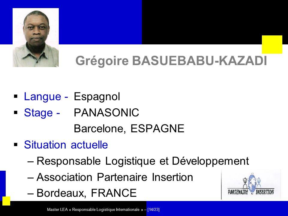 Master LEA « Responsable Logistique Internationale » – [14/23] Grégoire BASUEBABU-KAZADI Langue - Espagnol Stage - PANASONIC Barcelone, ESPAGNE Situat