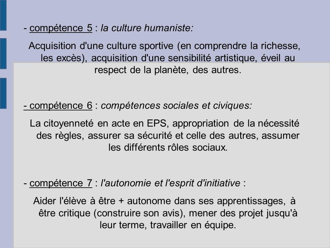 - compétence 5 : la culture humaniste: Acquisition d'une culture sportive (en comprendre la richesse, les excès), acquisition d'une sensibilité artist