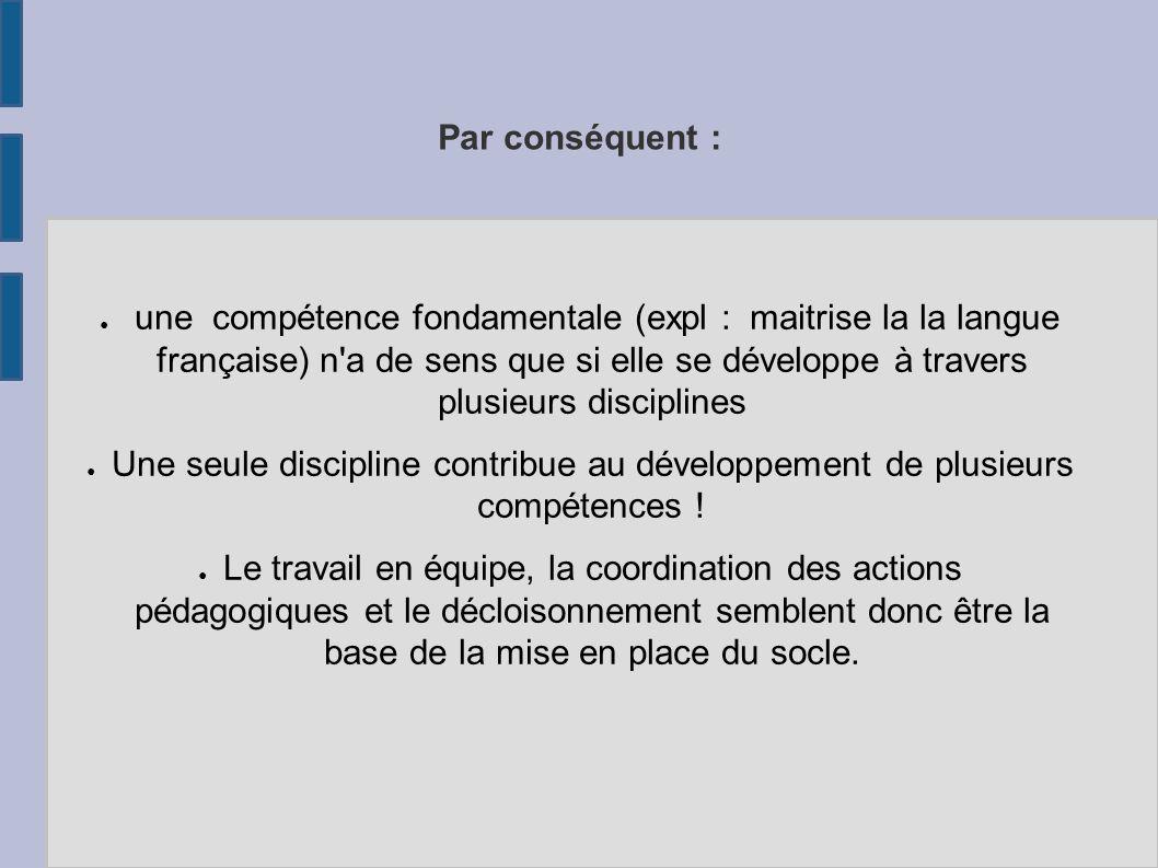 une compétence fondamentale (expl : maitrise la la langue française) n'a de sens que si elle se développe à travers plusieurs disciplines Une seule di