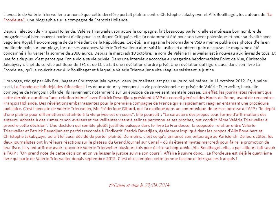 L avocate de Valérie Trierweiler a annoncé que cette dernière portait plainte contre Christophe Jakubyszyn et Alix Bouilhaget, les auteurs de La Frondeuse , une biographie sur la compagne de François Hollande.