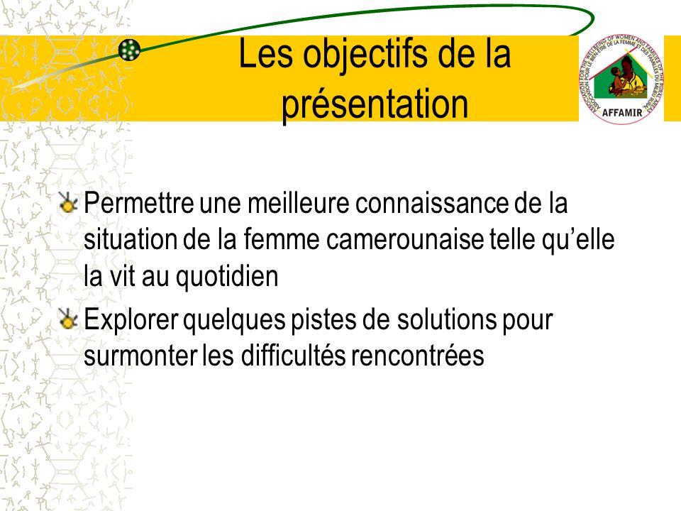 Permettre une meilleure connaissance de la situation de la femme camerounaise telle quelle la vit au quotidien Explorer quelques pistes de solutions pour surmonter les difficultés rencontrées Les objectifs de la présentation