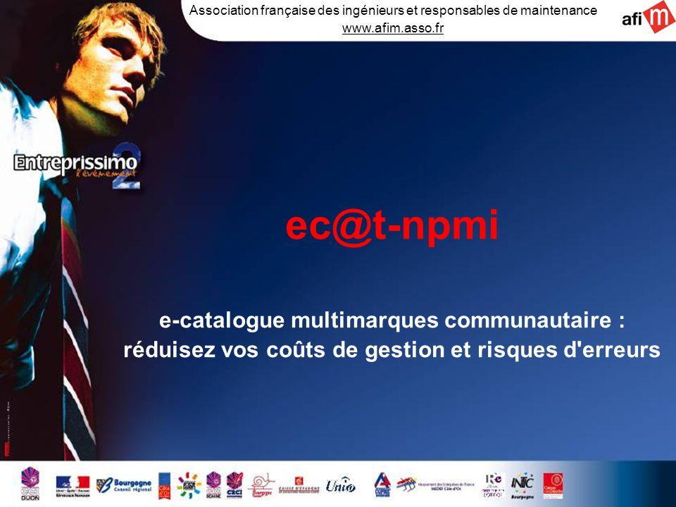 Planche 1 / 20 ec@t-npmi e-catalogue multimarques communautaire : réduisez vos coûts de gestion et risques d'erreurs Association française des ingénie