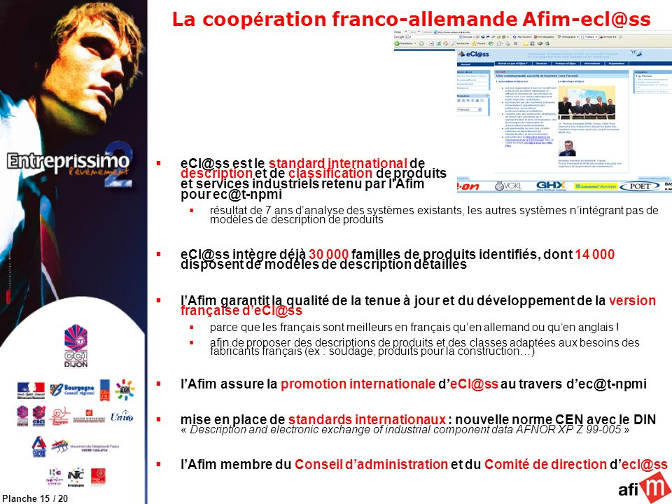 Planche 15 / 20 La coop é ration franco-allemande Afim-ecl@ss eCl@ss est le standard international de description et de classification de produits et