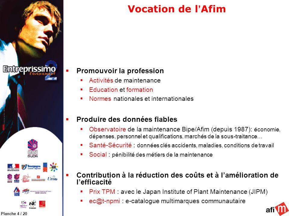 Planche 4 / 20 Vocation de l Afim Promouvoir la profession Activités de maintenance Education et formation Normes nationales et internationales Produi