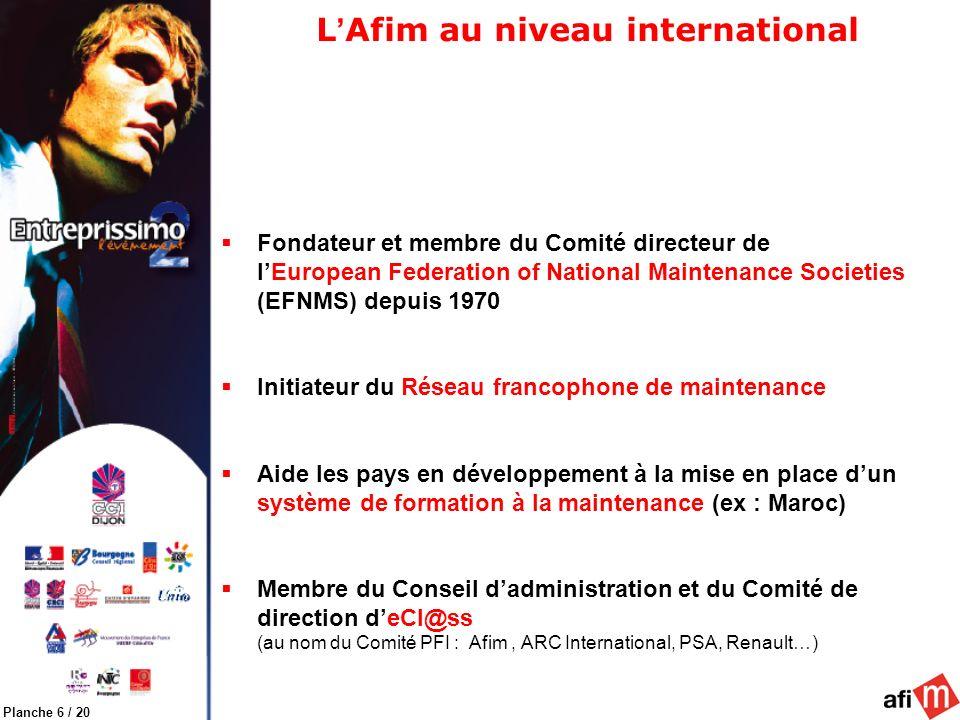 Planche 6 / 20 L Afim au niveau international Fondateur et membre du Comité directeur de lEuropean Federation of National Maintenance Societies (EFNMS