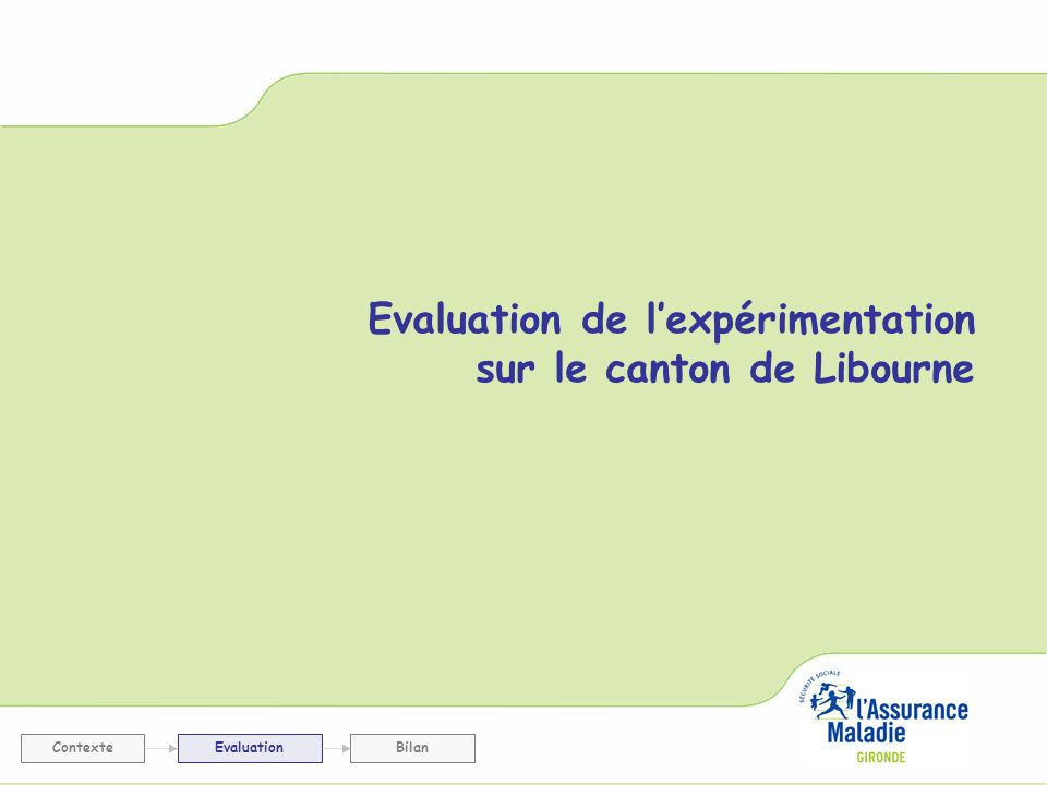 Evaluation de lexpérimentation sur le canton de Libourne ContexteEvaluationBilan