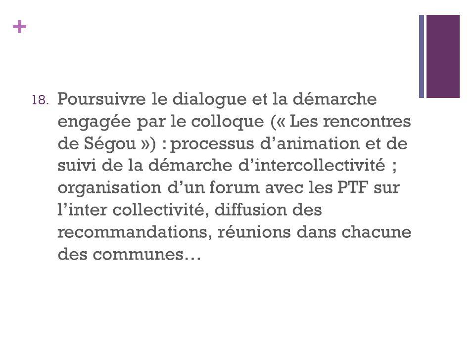 + 18. Poursuivre le dialogue et la démarche engagée par le colloque (« Les rencontres de Ségou ») : processus danimation et de suivi de la démarche di