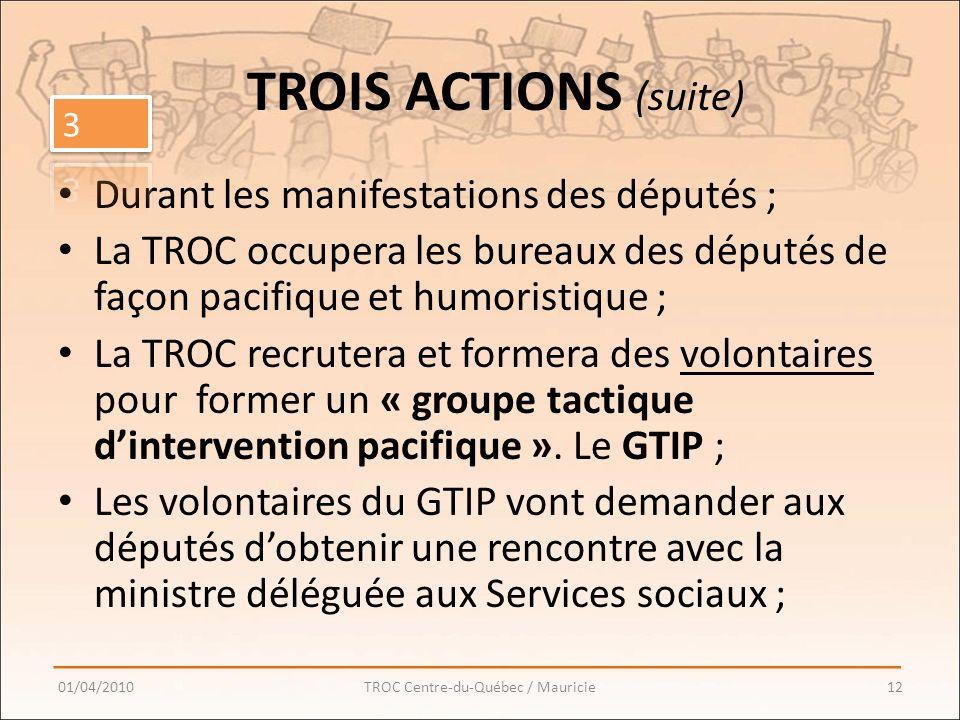 Durant les manifestations des députés ; La TROC occupera les bureaux des députés de façon pacifique et humoristique ; La TROC recrutera et formera des volontaires pour former un « groupe tactique dintervention pacifique ».