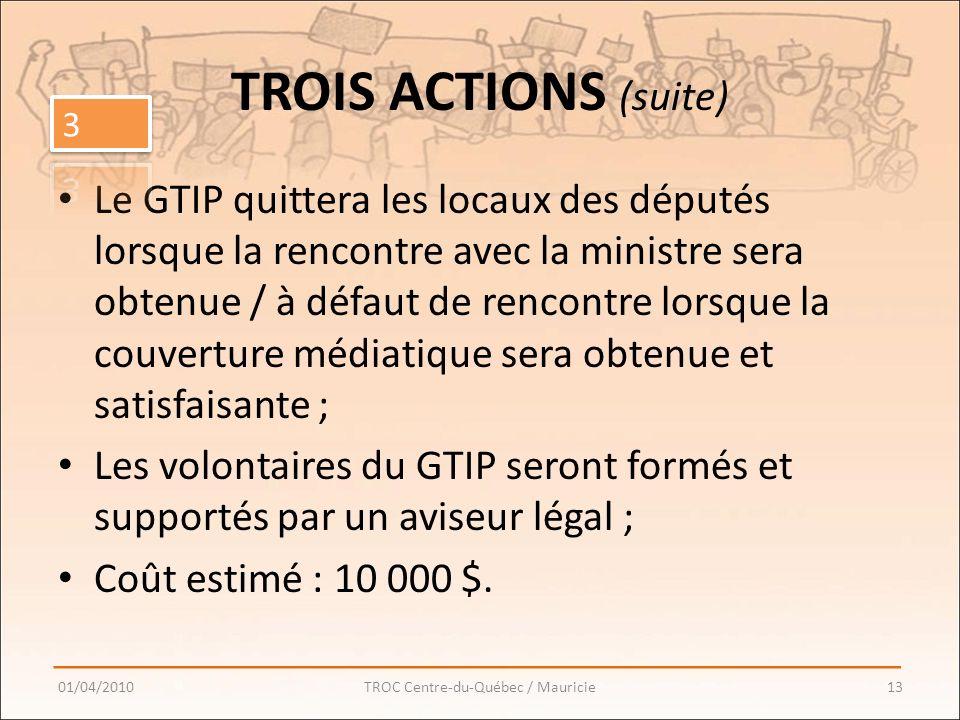 Le GTIP quittera les locaux des députés lorsque la rencontre avec la ministre sera obtenue / à défaut de rencontre lorsque la couverture médiatique sera obtenue et satisfaisante ; Les volontaires du GTIP seront formés et supportés par un aviseur légal ; Coût estimé : 10 000 $.